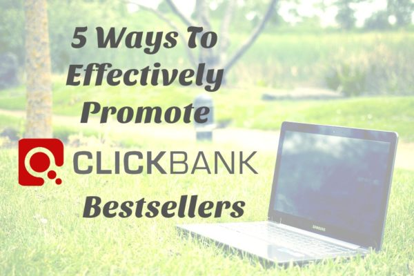 5 Ways to Effectively Promote Clickbank Bestsellers