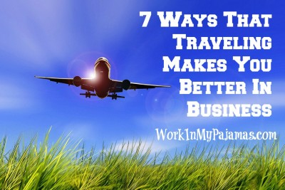 7 Ways That Traveling Makes You Better In Business