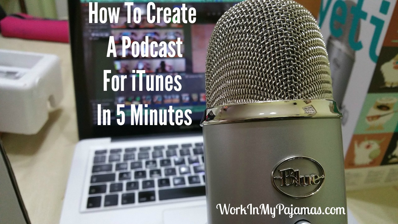 How To Create A Podcast For iTunes In 5 Minutes