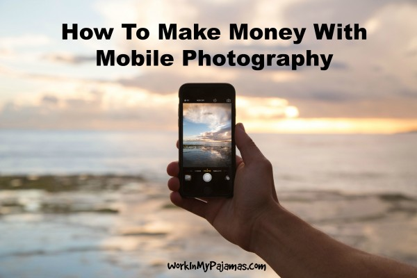 How To Make Money With Mobile Photography