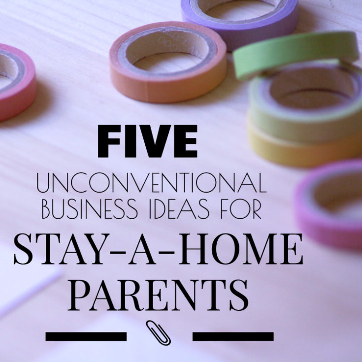 Five Unconventional Business Ideas For Stay At Home Parents Work