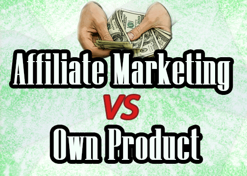 Affiliate Marketing vs Own Product