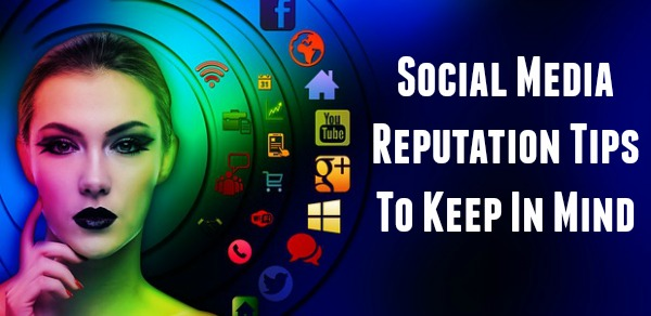 Social Media Reputation Tips To Keep In Mind