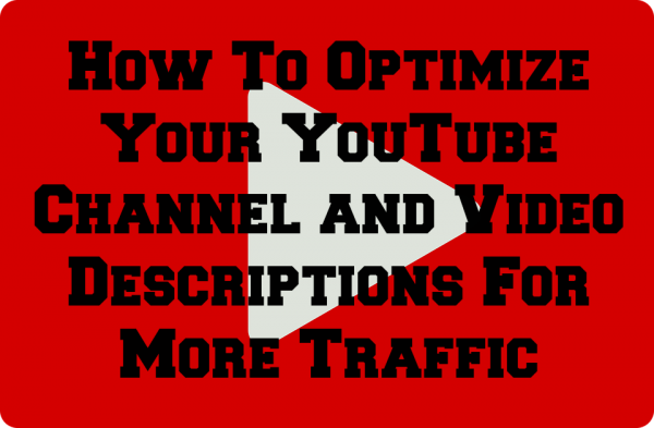 How To Optimize Your YouTube Channel and Video Descriptions For More Traffic