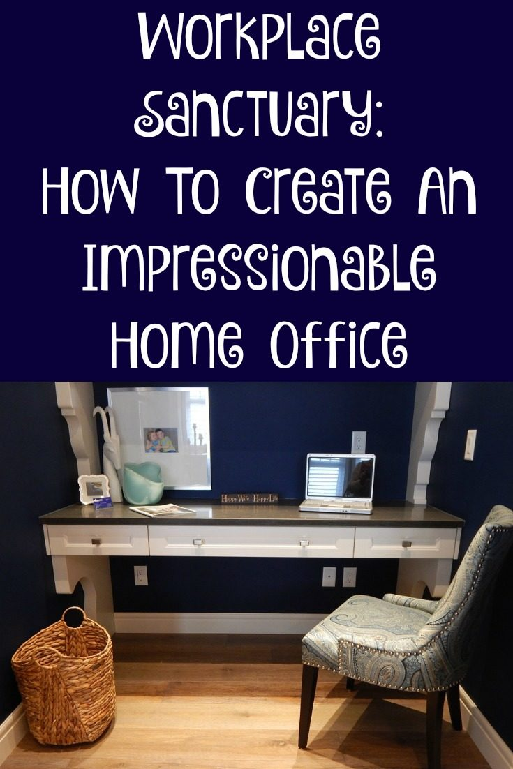 Workplace Sanctuary: How To Create An Impressionable Home Office