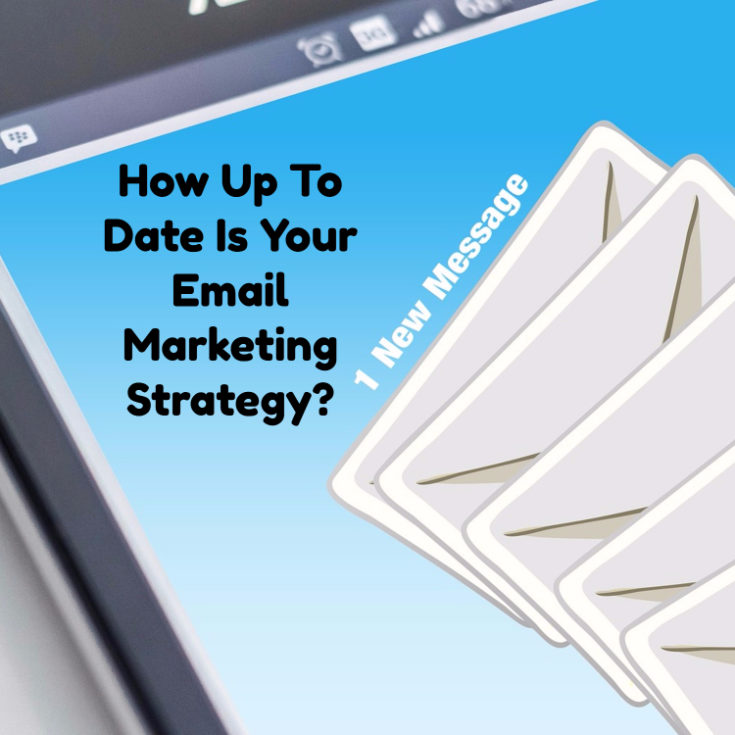 How Up To Date Is Your Email Marketing Strategy?