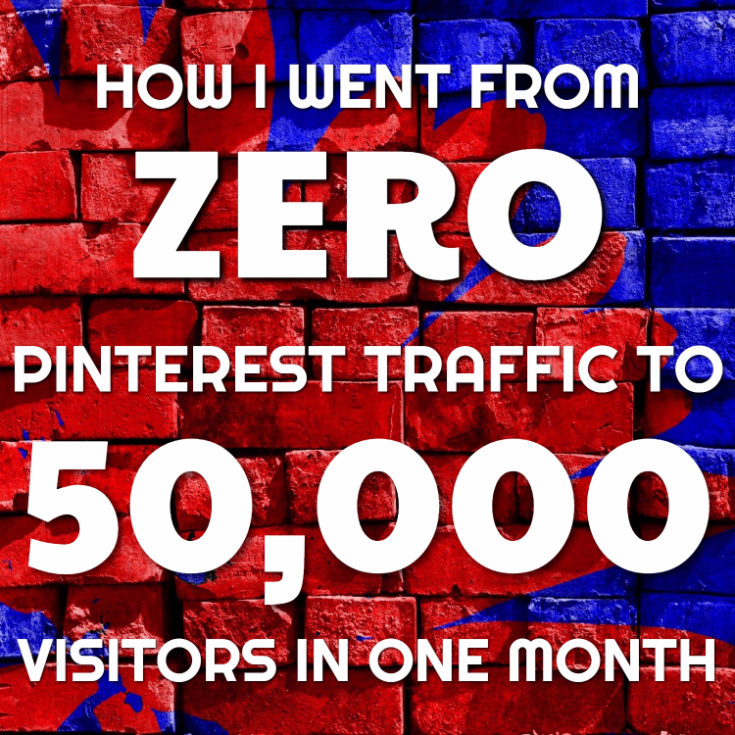 How I Went From Zero Pinterest Traffic to 50K Pinterest Visitors In One Month