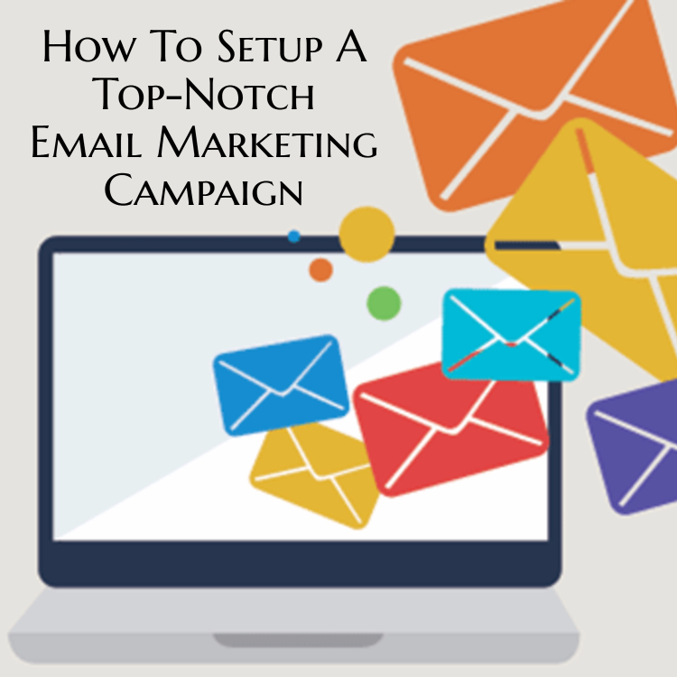 How To Setup A Top-Notch Email Marketing Campaign