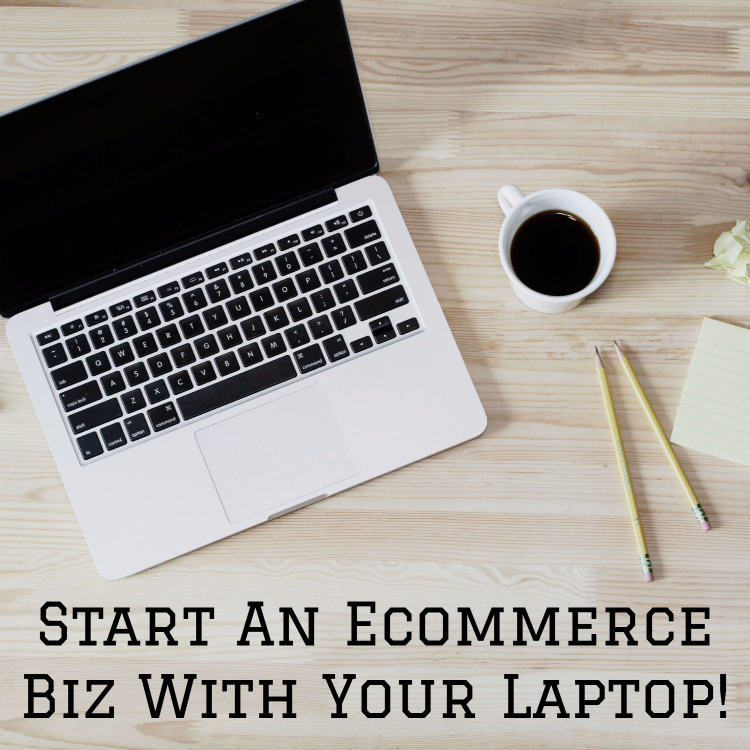 Start An Ecommerce Biz With Your Laptop!