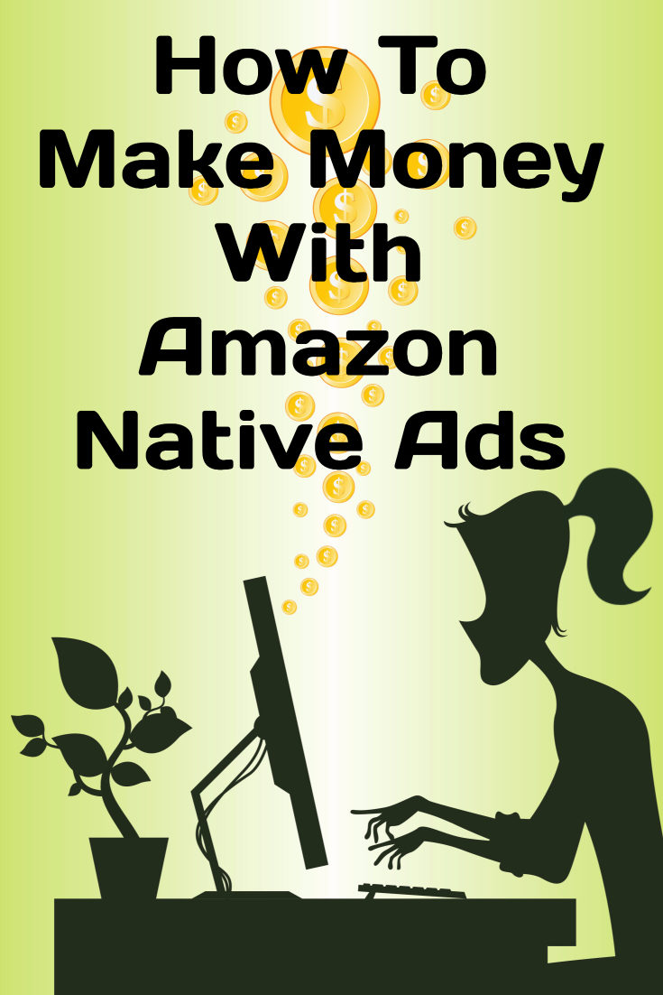 How To Make Money With Amazon Native Ads