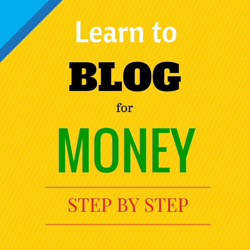Learn to Blog for Money Step by Step
